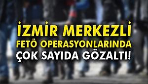 İzmir merkezli FETÖ operasyonlarında çok sayıda gözaltı!