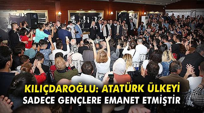 Kılıçdaroğlu: Atatürk ülkeyi sadece gençlere emanet etmiştir