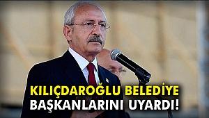 Kılıçdaroğlu belediye başkanlarını uyardı!