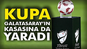 Kupa Galatasaray'ın Kasasına da yaradı