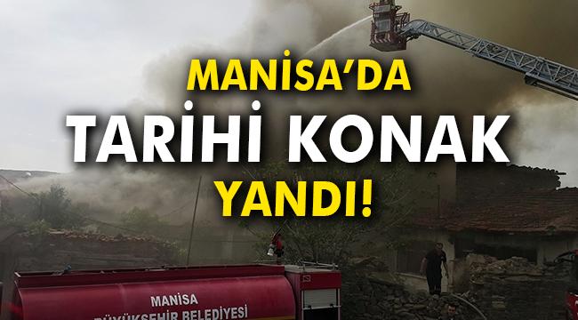 Manisa'da tarihi konak yandı