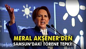 Meral Akşener'den Samsun'daki törene tepki!