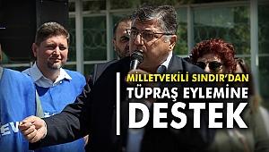 Milletvekili Sındır'dan TÜPRAŞ eylemine destek