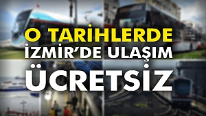 O tarihlerde İzmir'de ulaşım ücretsiz