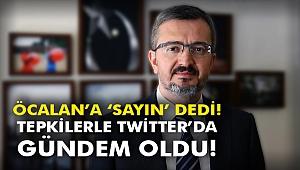 Öcalan'a 'Sayın' dedi! Tepkilerle Twitter'da gündem oldu!