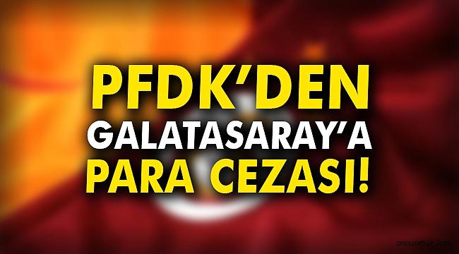 PFDK'den Galatasaray'a para cezası!