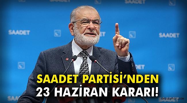 Saadet Partisi 23 Haziran kararını verdi!