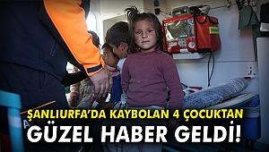 Şanlıurfa'da kaybolan 4 çocuktan güzel haber geldi!