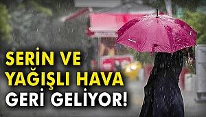 Serin ve yağışlı hava geri geliyor