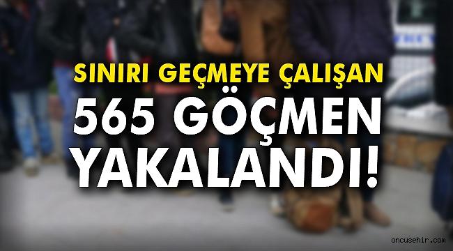 Sınırı geçmeye çalışan 565 göçmen yakalandı!