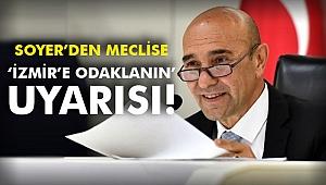 Soyer'den Meclise 'İzmir'e Odaklanın' Uyarısı!