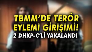 TBMM'de terör eylemi girişimi! 2 DHKP-C'li yakalandı