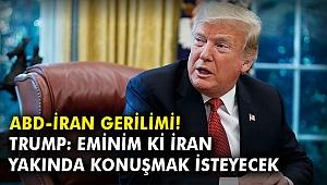 Trump: Eminim ki İran yakında konuşmak isteyecek