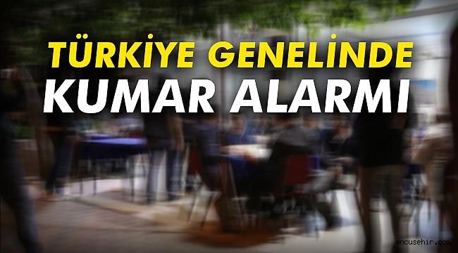 Türkiye genelinde kumar alarmı