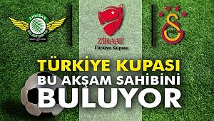 Türkiye Kupası bu akşam sahibini buluyor