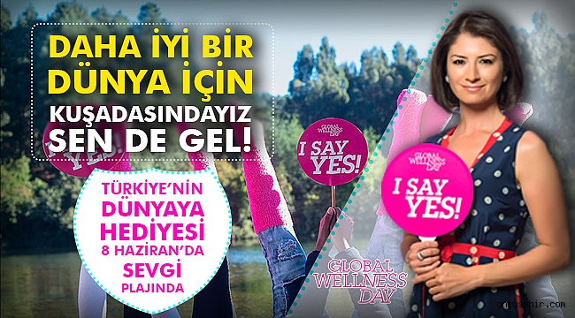 Türkiye'nin dünyaya hediyesi 8 Haziran'da Sevgi Plajında
