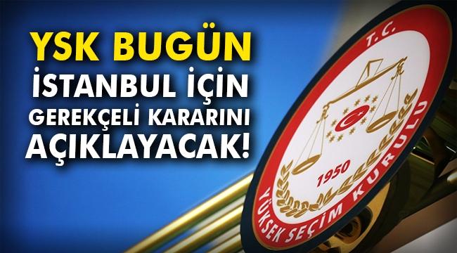 YSK bugün İstanbul için gerekçeli kararını açıklayacak