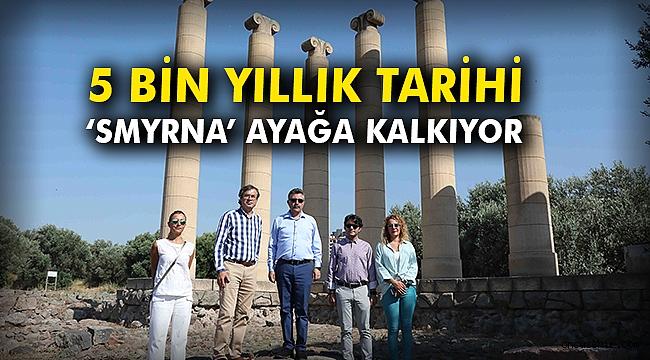 5 Bin yıllık tarihi 'Smyrna' ayağa kalkıyor