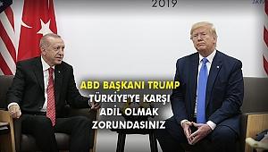 ABD Başkanı Trump: Türkiye'ye karşı adil olmak zorundasınız
