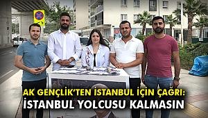 AK Gençlik'ten İstanbul için son çağrı: İstanbul yolcusu kalmasın