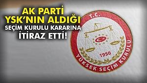 AK Parti YSK'nın aldığı seçim kurulu kararına itiraz etti!