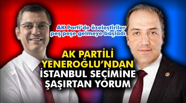 AK Partili Yeneroğlu'ndan İstanbul Seçimine şaşırtan yorum
