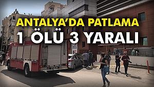 Antalya'da patlama: 1 ölü 3 yaralı