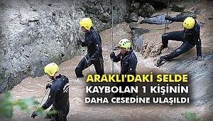 Araklı'daki selde kaybolan 1 kişinin daha cesedine ulaşıldı