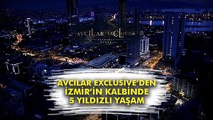 Avcılar Exclusive'den İzmir'in kalbinde 5 yıldızlı yaşam