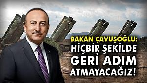 Bakan Çavuşoğlu: Hiçbir şekilde geri adım atmayacağız
