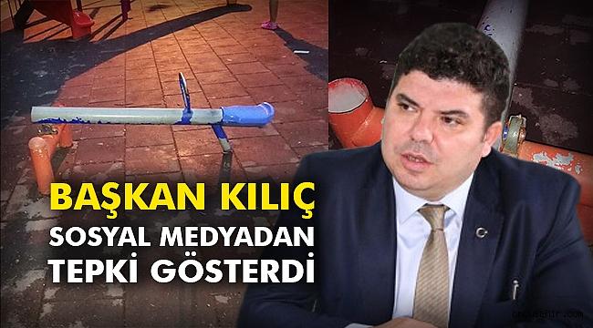 Başkan Kılıç, sosyal medyadan tepki gösterdi