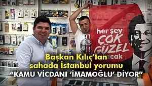 """Başkan Kılıç'tan sahada İstanbul yorumu: """"Kamu vicdanı 'İmamoğlu' diyor"""""""