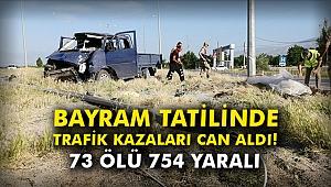 Bayram tatilinde trafik kazaları can aldı! 73 ölü 754 yaralı