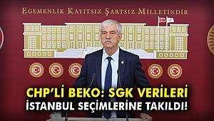 CHP'li Beko: SGK verileri İstanbul seçimlerine takıldı!