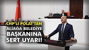 CHP'li Polat'tan Aliağa Belediye Başkanına sert uyarı!