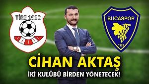 Cihan Aktaş iki kulübü birden yönetecek