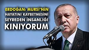 Erdoğan: Mursi'nin hayatını kaybetmesini seyreden insanlığı kınıyorum