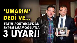 Fatih Portakal'dan Ekrem İmamoğlu'na 3 uyarı