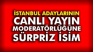 İstanbul Adaylarının Canlı Yayın Moderatörlüğüne Sürpriz İsim