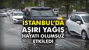 İstanbul'da aşırı yağış hayatı etkiledi