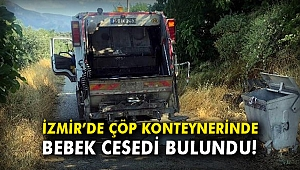 İzmir'de çöp konteynerinde bebek cesedi bulundu