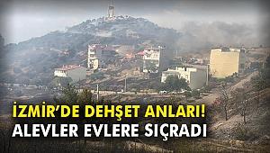İzmir'de dehşet anları! Alevler evlere sıçradı