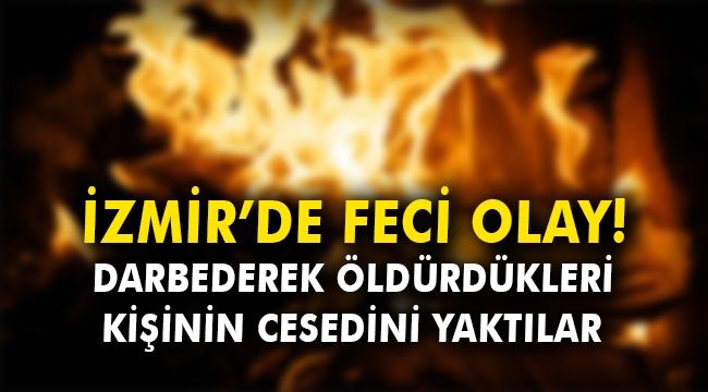 İzmir'de feci olay! Darbederek öldürdükleri kişinin cesedini yaktılar