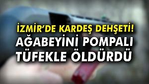 İzmir'de kardeş dehşeti! Ağabeyini pompalı tüfekle öldürdü