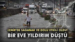 İzmir'de sağanak ve dolu etkili oldu! Bir eve yıldırım düştü
