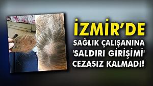 İzmir'de sağlık çalışanına 'saldırı girişimi' cezasız kalmadı