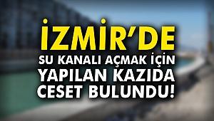 İzmir'de su kanalı açmak için yapılan kazıda ceset bulundu