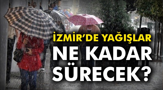 İzmir'de yağışlar ne kadar sürecek?