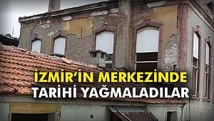 İzmir'in merkezinde tarihi yağmaladılar