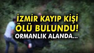 İzmir kayıp kişi ölü bulundu! Ormanlık alanda...